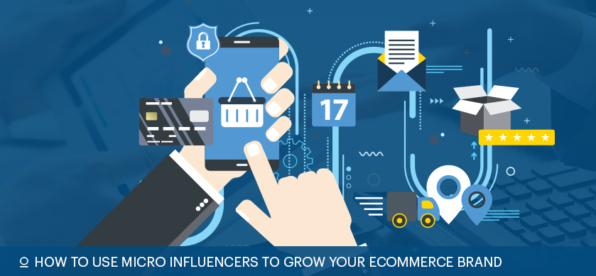 How To Use Micro Influencers To Grow Your Ecommerce Brand
